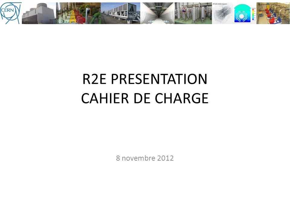 R2E PRESENTATION CAHIER DE CHARGE 8 novembre 2012