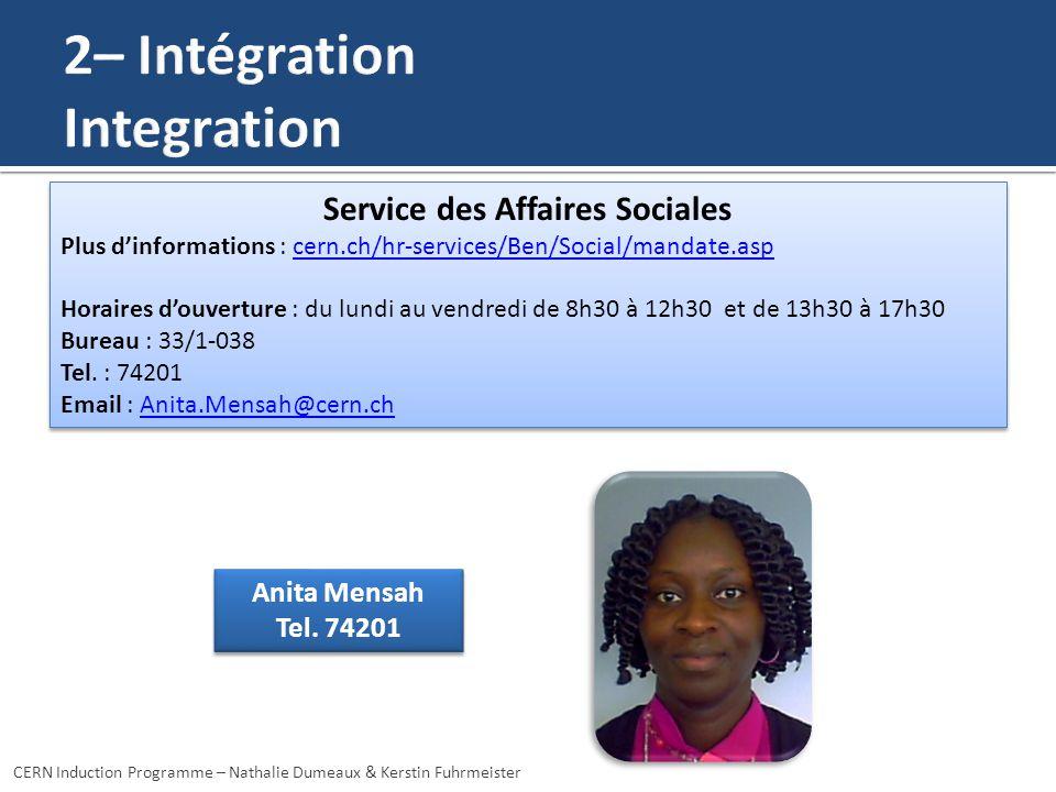 Anita Mensah Tel. 74201 Anita Mensah Tel. 74201 CERN Induction Programme – Nathalie Dumeaux & Kerstin Fuhrmeister Service des Affaires Sociales Plus d