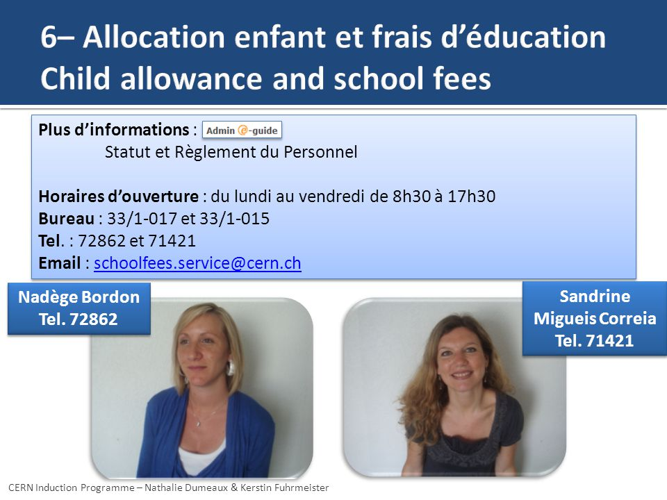 Nadège Bordon Tel. 72862 Nadège Bordon Tel. 72862 CERN Induction Programme – Nathalie Dumeaux & Kerstin Fuhrmeister Plus dinformations : Statut et Règ