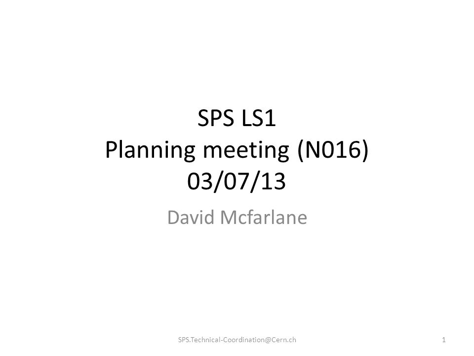 SPS LS1 Planning meeting (N016) 03/07/13 David Mcfarlane 1SPS.Technical-Coordination@Cern.ch