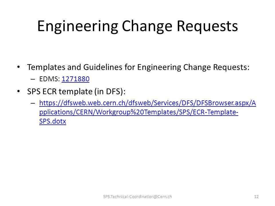 Engineering Change Requests Templates and Guidelines for Engineering Change Requests: – EDMS: 12718801271880 SPS ECR template (in DFS): – https://dfsw