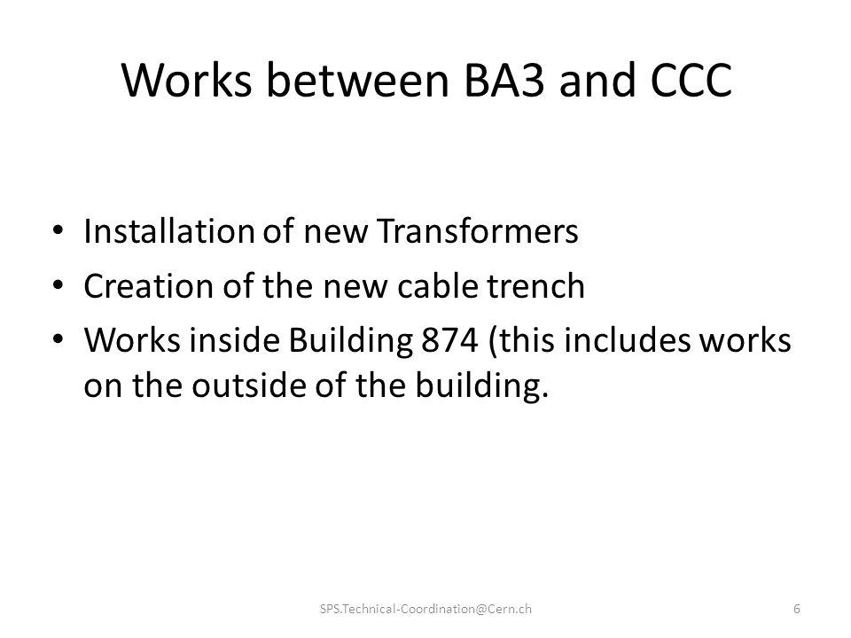 Works between BA3 and CCC Installation of new Transformers Creation of the new cable trench Works inside Building 874 (this includes works on the outs