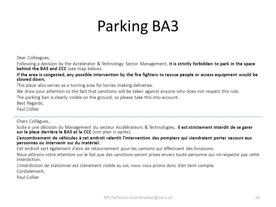Parking BA3 Dear Colleagues, Following a decision by the Accelerator & Technology Sector Management, it is strictly forbidden to park in the space behind the BA3 and CCC (see map below).