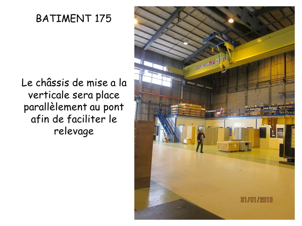 BATIMENT 175 Le châssis de mise a la verticale sera place parallèlement au pont afin de faciliter le relevage