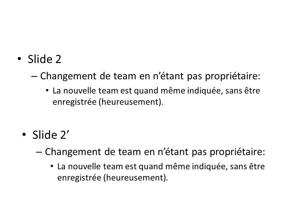 Slide 2 – Changement de team en nétant pas propriétaire: La nouvelle team est quand même indiquée, sans être enregistrée (heureusement).