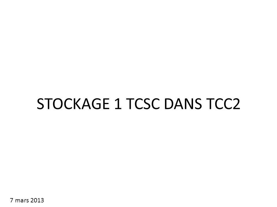 STOCKAGE 1 TCSC DANS TCC2 7 mars 2013