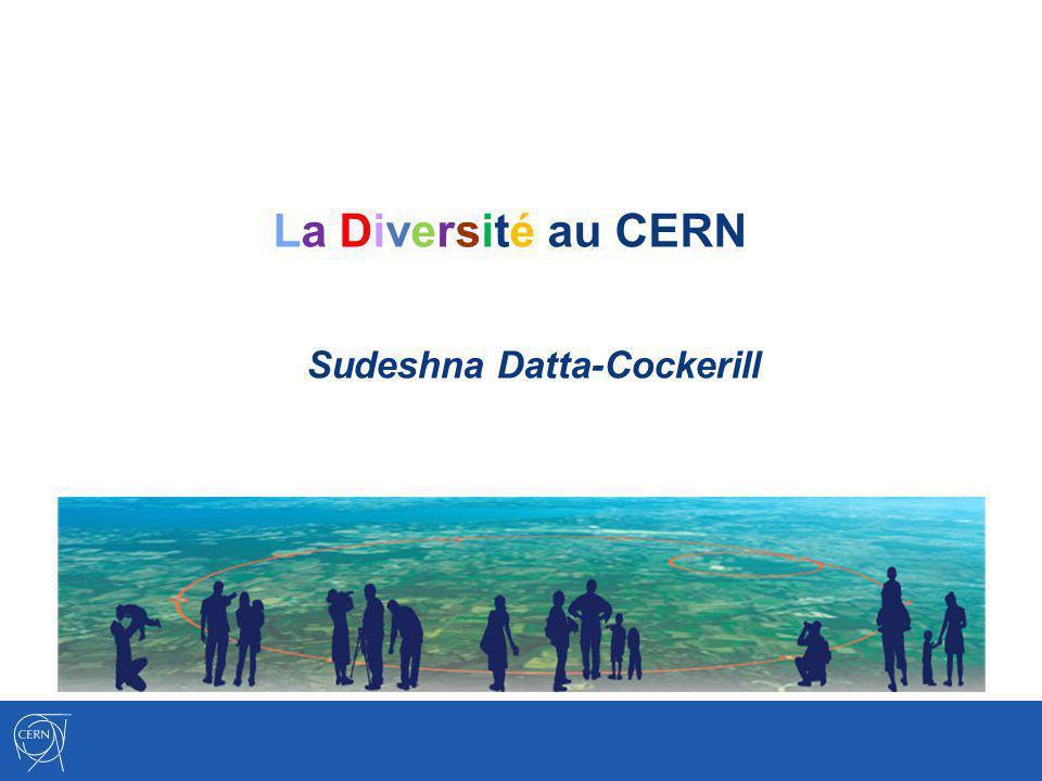 La Diversité au CERN Sudeshna Datta-Cockerill