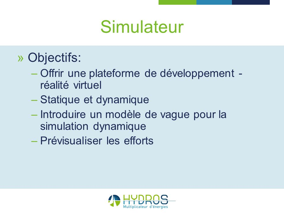 Simulateur Objectifs: –Offrir une plateforme de développement - réalité virtuel –Statique et dynamique –Introduire un modèle de vague pour la simulati