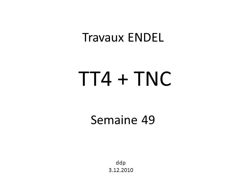 Travaux ENDEL TT4 + TNC Semaine 49 ddp 3.12.2010