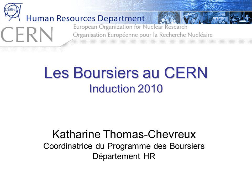 Les Boursiers au CERN Induction 2010 Katharine Thomas-Chevreux Coordinatrice du Programme des Boursiers Département HR
