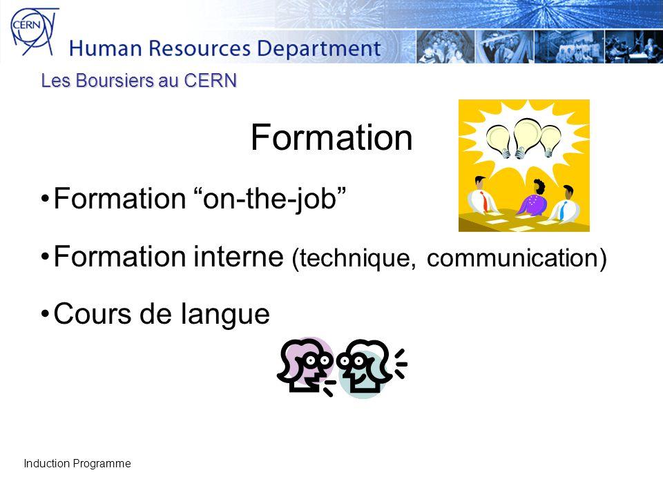 Les Boursiers au CERN Formation Formation on-the-job Formation interne (technique, communication) Cours de langue Induction Programme