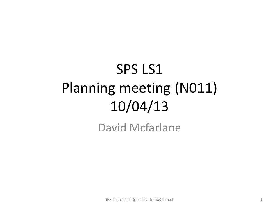 SPS LS1 Planning meeting (N011) 10/04/13 David Mcfarlane 1SPS.Technical-Coordination@Cern.ch