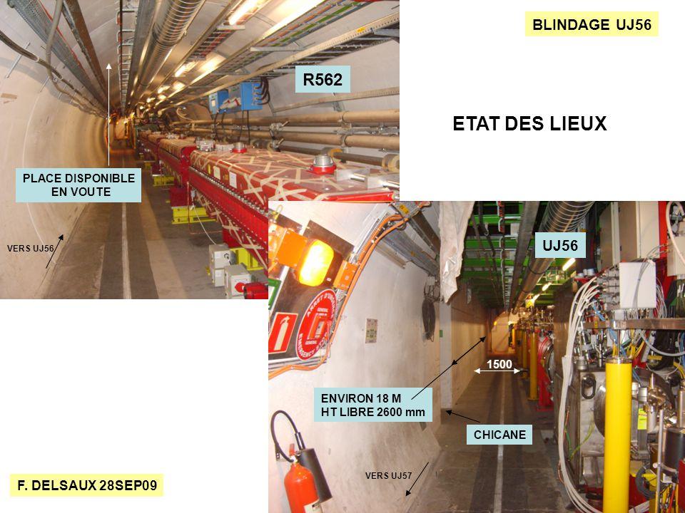 F. DELSAUX 28SEP09 BLINDAGE UJ56 ENVIRON 18 M HT LIBRE 2600 mm CHICANE UJ56 1500 PLACE DISPONIBLE EN VOUTE ETAT DES LIEUX R562 VERS UJ56 VERS UJ57