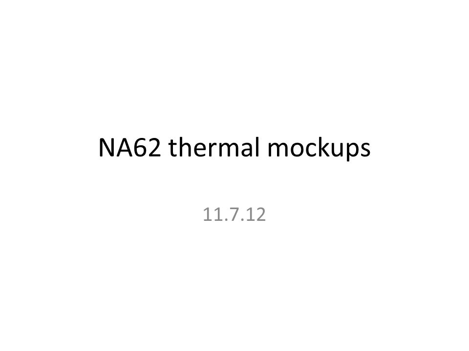 NA62 thermal mockups 11.7.12