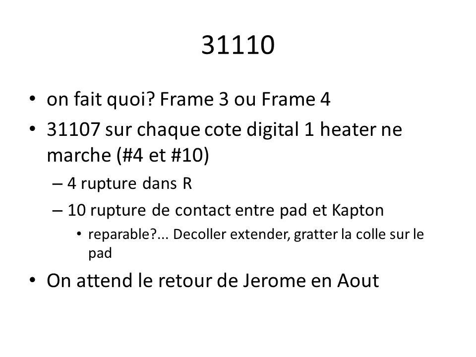 31110 on fait quoi? Frame 3 ou Frame 4 31107 sur chaque cote digital 1 heater ne marche (#4 et #10) – 4 rupture dans R – 10 rupture de contact entre p