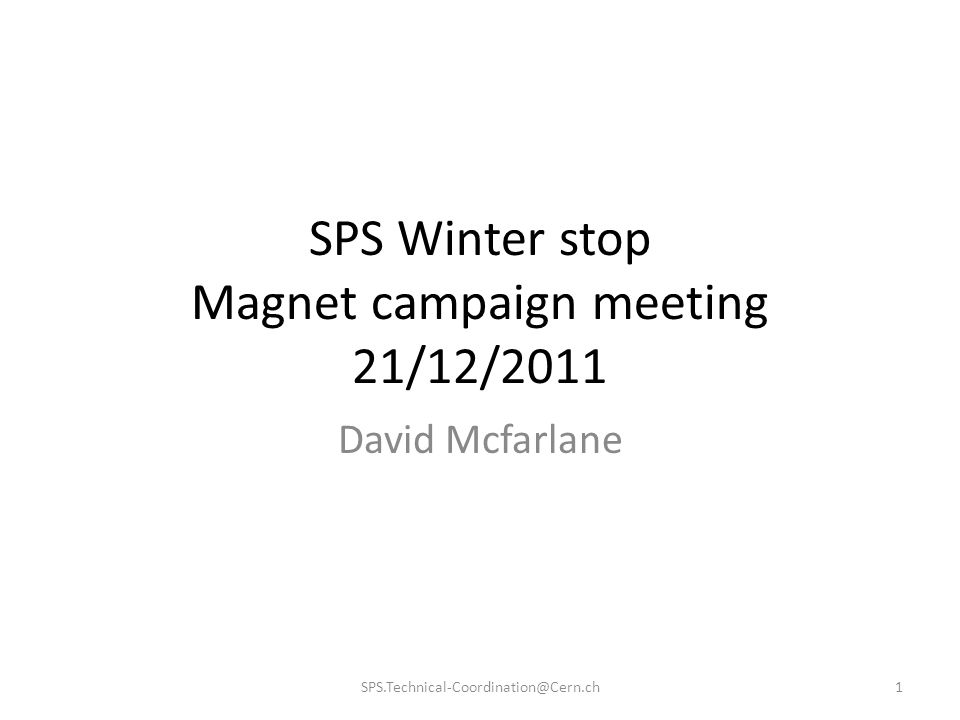 SPS Winter stop Magnet campaign meeting 21/12/2011 David Mcfarlane 1SPS.Technical-Coordination@Cern.ch