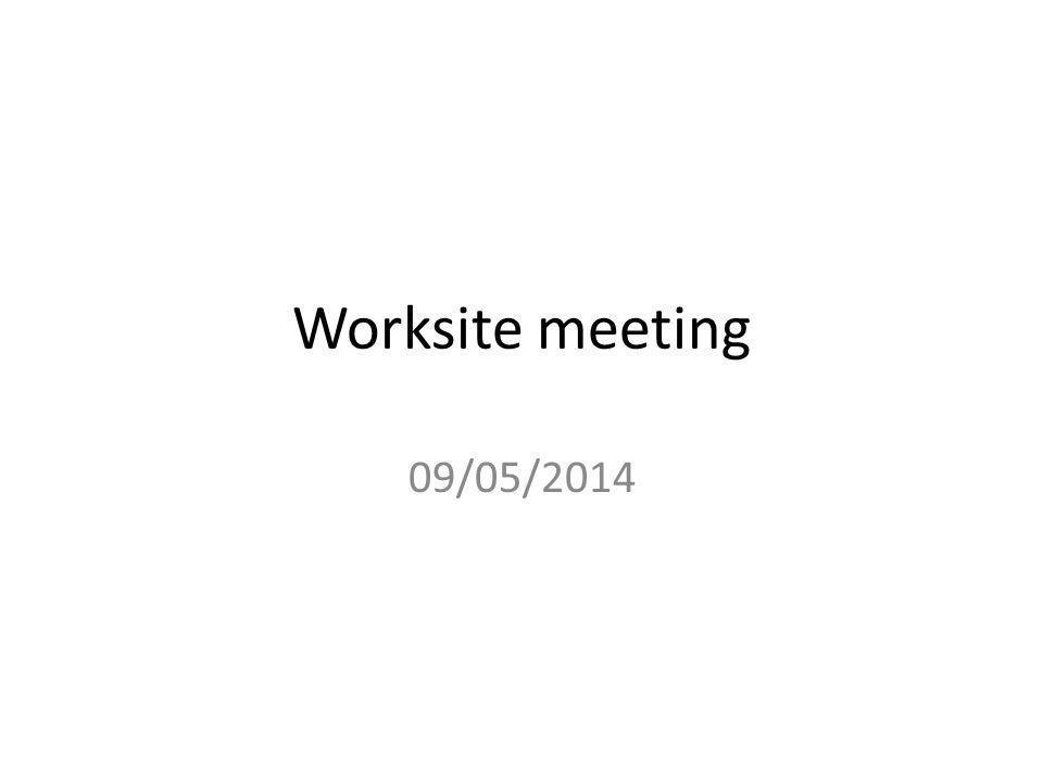 Worksite meeting 09/05/2014