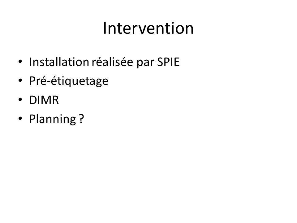 Intervention Installation réalisée par SPIE Pré-étiquetage DIMR Planning ?