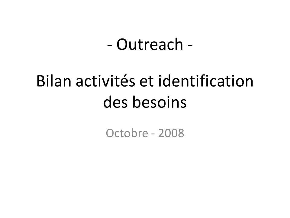 Bilan activités et identification des besoins Octobre - 2008 - Outreach -
