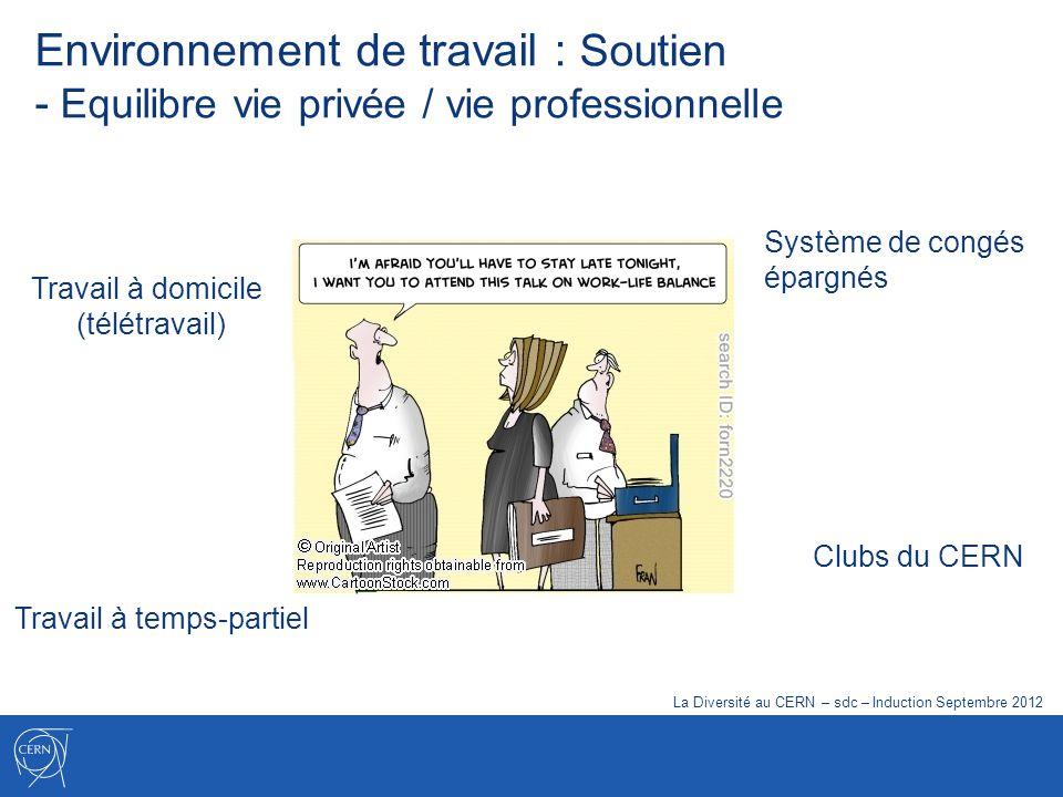 Travail à temps-partiel Travail à domicile (télétravail) Clubs du CERN Système de congés épargnés Environnement de travail : Soutien - Equilibre vie p