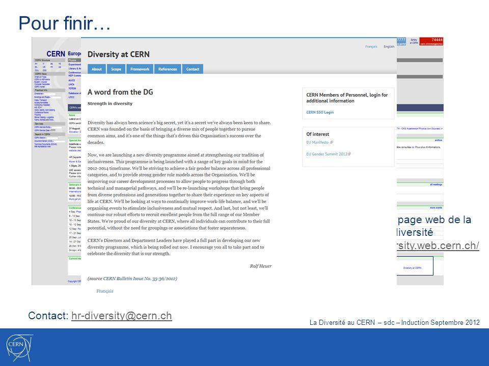 Contact: hr-diversity@cern.chhr-diversity@cern.ch Pour finir… Lien à la page web de la diversité http://diversity.web.cern.ch/ La Diversité au CERN –