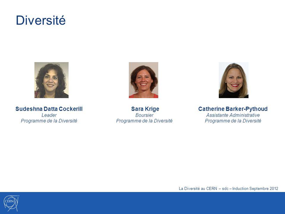 Diversité Sara Krige Boursier Programme de la Diversité Sudeshna Datta Cockerill Leader Programme de la Diversité Catherine Barker-Pythoud Assistante