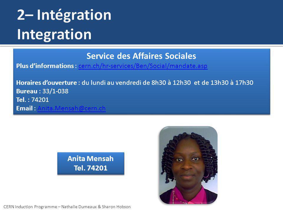 Anita Mensah Tel. 74201 Anita Mensah Tel. 74201 CERN Induction Programme – Nathalie Dumeaux & Sharon Hobson Service des Affaires Sociales Plus dinform