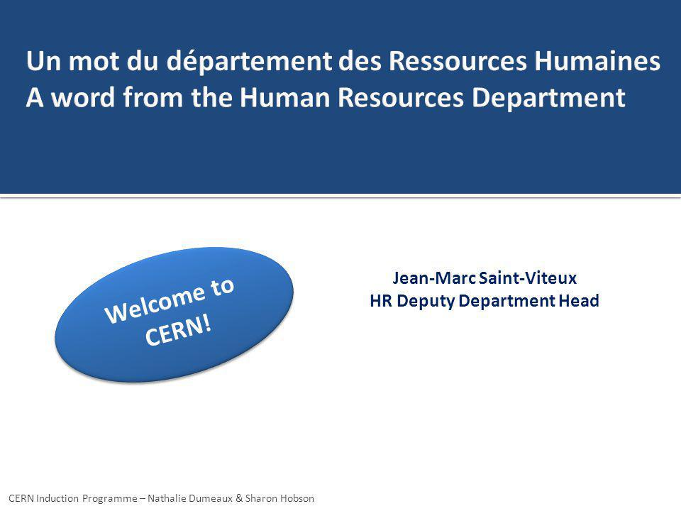 Welcome to CERN! Jean-Marc Saint-Viteux HR Deputy Department Head