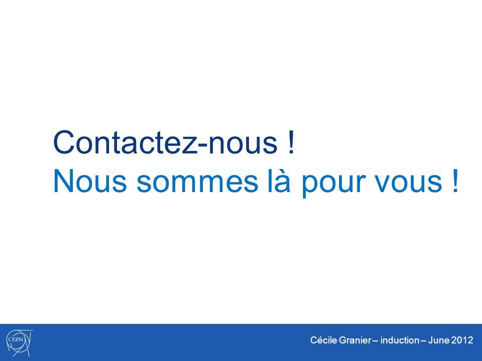 Cécile Granier – induction – June 2012 Contactez-nous ! Nous sommes là pour vous !