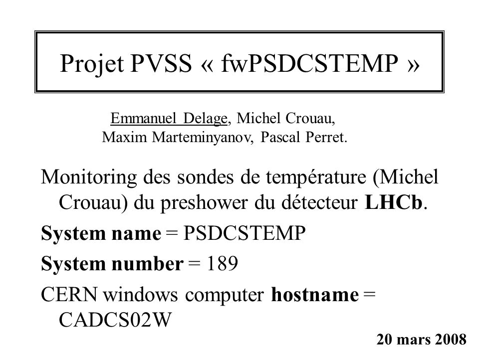 Projet PVSS « fwPSDCSTEMP » Monitoring des sondes de température (Michel Crouau) du preshower du détecteur LHCb. System name = PSDCSTEMP System number
