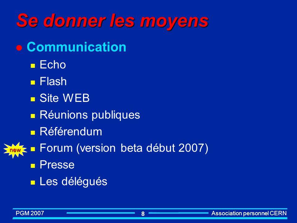 PGM 2007 Association personnel CERN 8 Se donner les moyens l Communication n Echo n Flash n Site WEB n Réunions publiques n Référendum n Forum (version beta début 2007) n Presse n Les délégués new