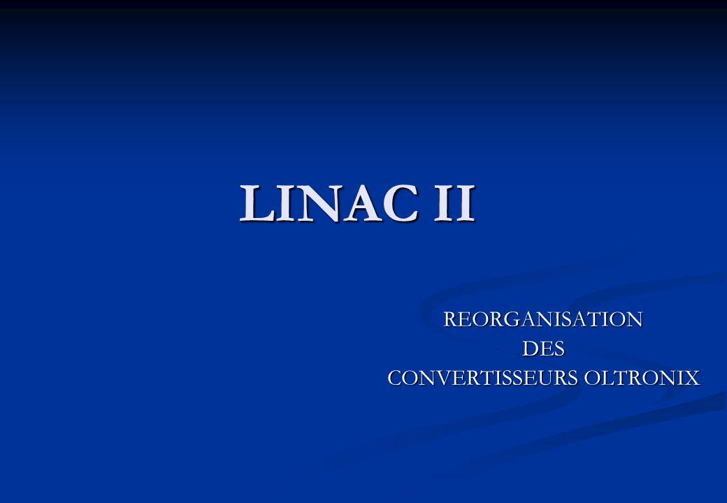 LINAC II REORGANISATIONDES CONVERTISSEURS OLTRONIX