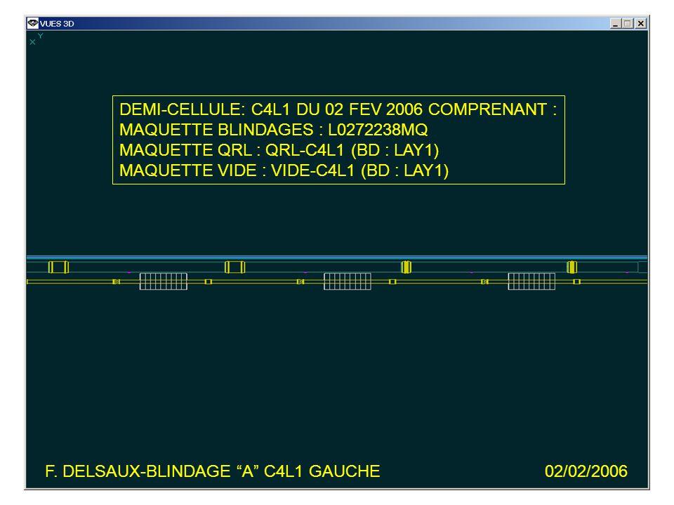 DEMI-CELLULE: C4L1 DU 02 FEV 2006 COMPRENANT : MAQUETTE BLINDAGES : L0272238MQ MAQUETTE QRL : QRL-C4L1 (BD : LAY1) MAQUETTE VIDE : VIDE-C4L1 (BD : LAY1) F.