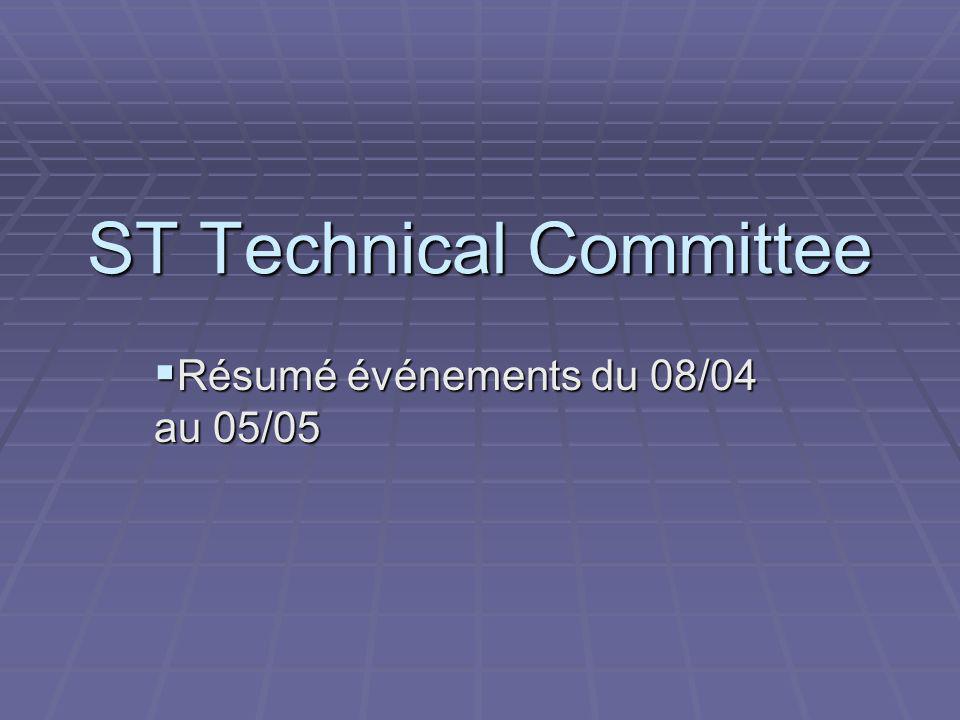 ST Technical Committee Résumé événements du 08/04 au 05/05 Résumé événements du 08/04 au 05/05