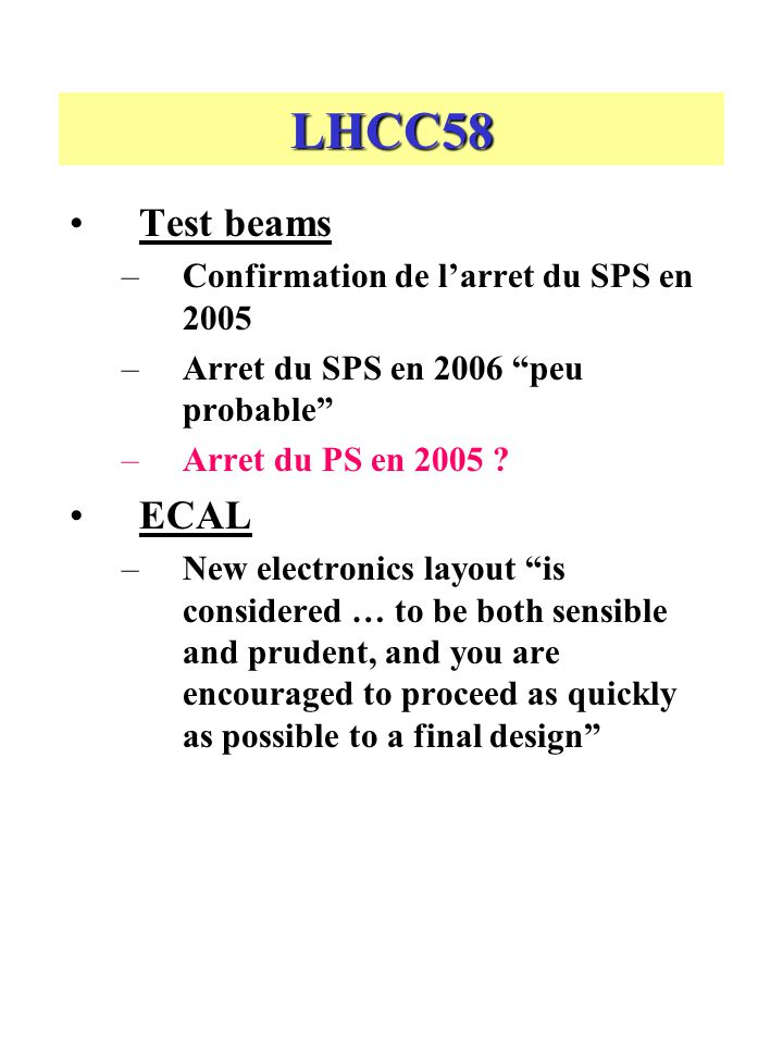 LHCC58 Test beams –Confirmation de larret du SPS en 2005 –Arret du SPS en 2006 peu probable –Arret du PS en 2005 .