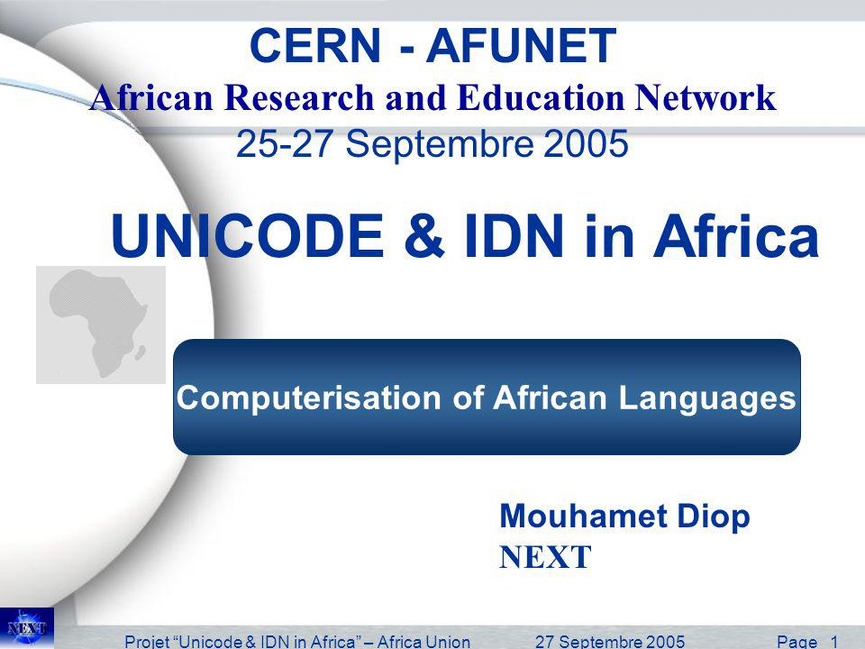 Projet Unicode & IDN in Africa – Africa Union27 Septembre 2005 Page 1 UNICODE & IDN in Africa Mouhamet Diop NEXT CERN - AFUNET African Research and Ed