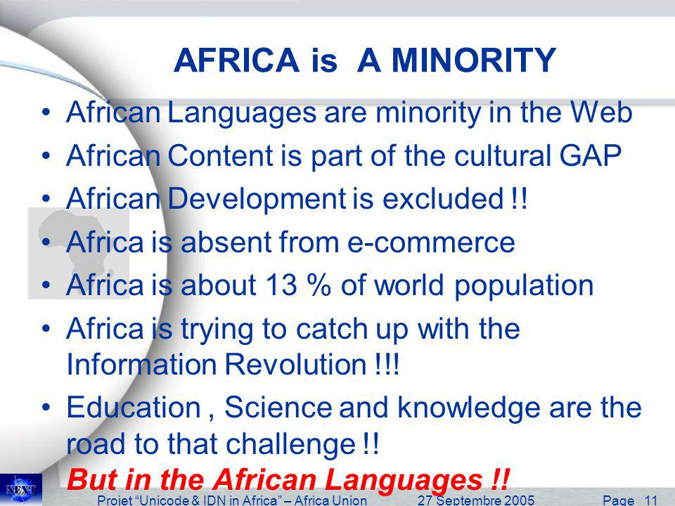 Projet Unicode & IDN in Africa – Africa Union27 Septembre 2005 Page 11 AFRICA is A MINORITY African Languages are minority in the Web African Content