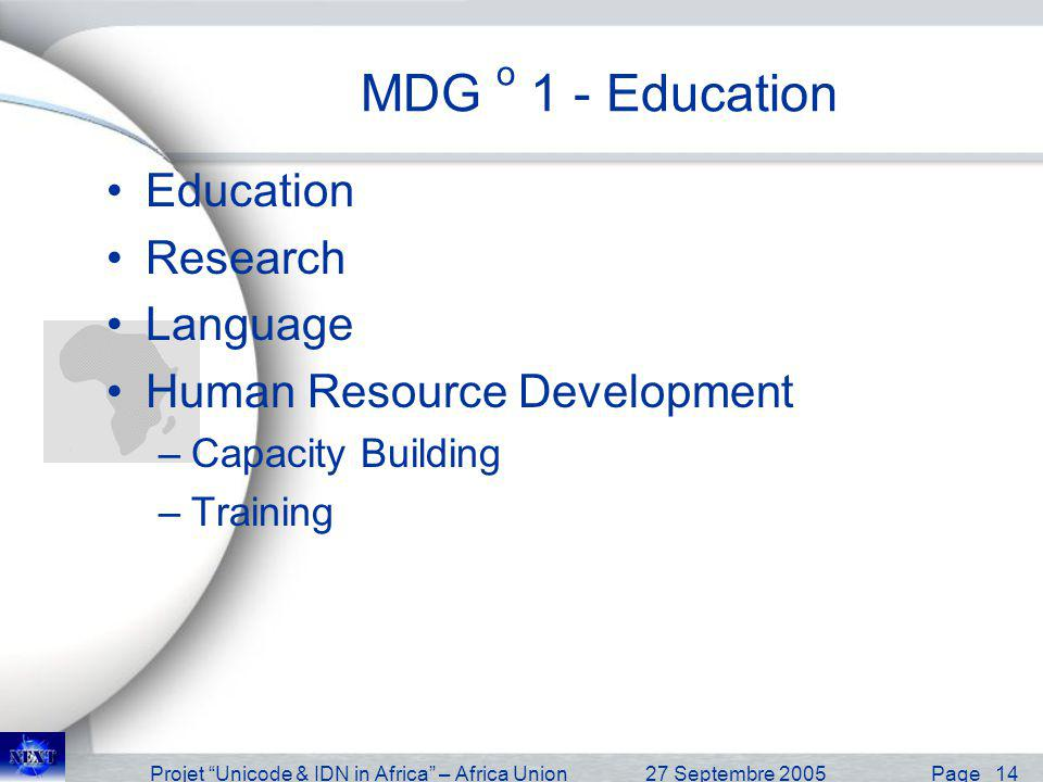 Projet Unicode & IDN in Africa – Africa Union27 Septembre 2005 Page 14 MDG o 1 - Education Education Research Language Human Resource Development –Cap