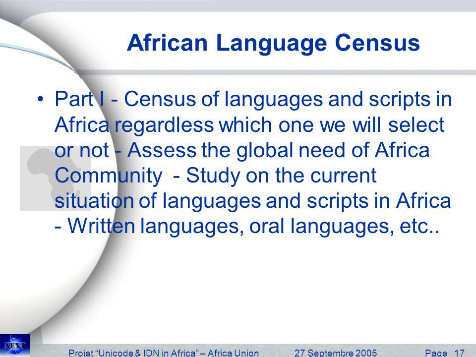 Projet Unicode & IDN in Africa – Africa Union27 Septembre 2005 Page 17 African Language Census Part I - Census of languages and scripts in Africa rega