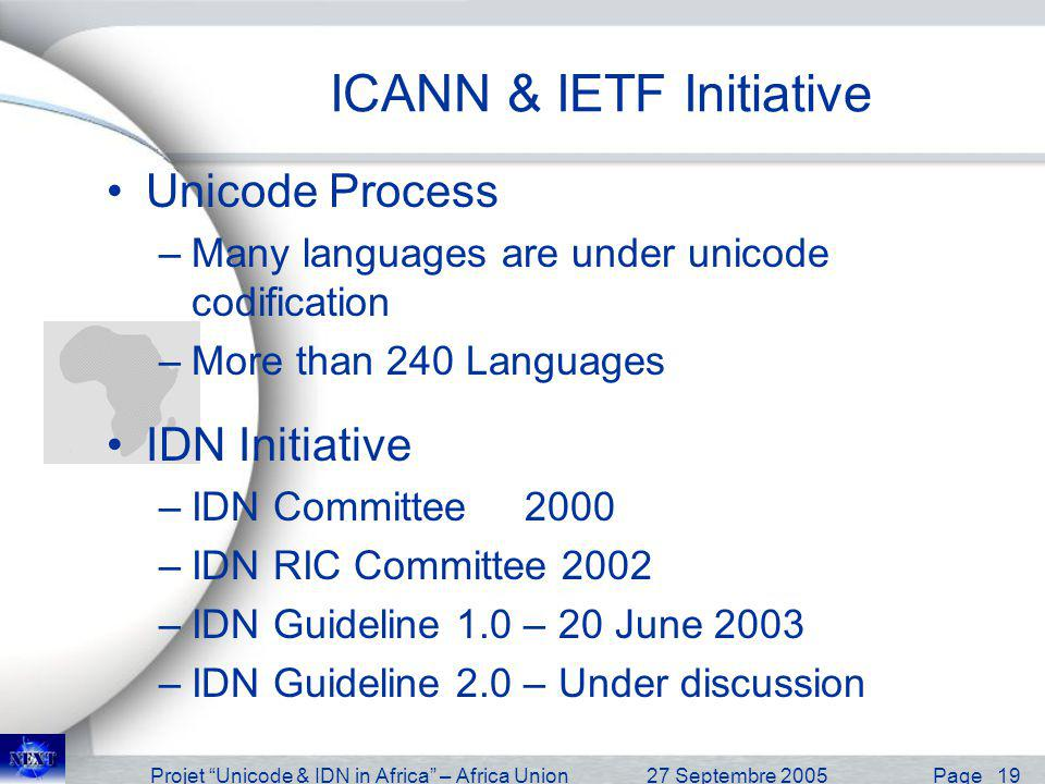 Projet Unicode & IDN in Africa – Africa Union27 Septembre 2005 Page 19 ICANN & IETF Initiative Unicode Process –Many languages are under unicode codif