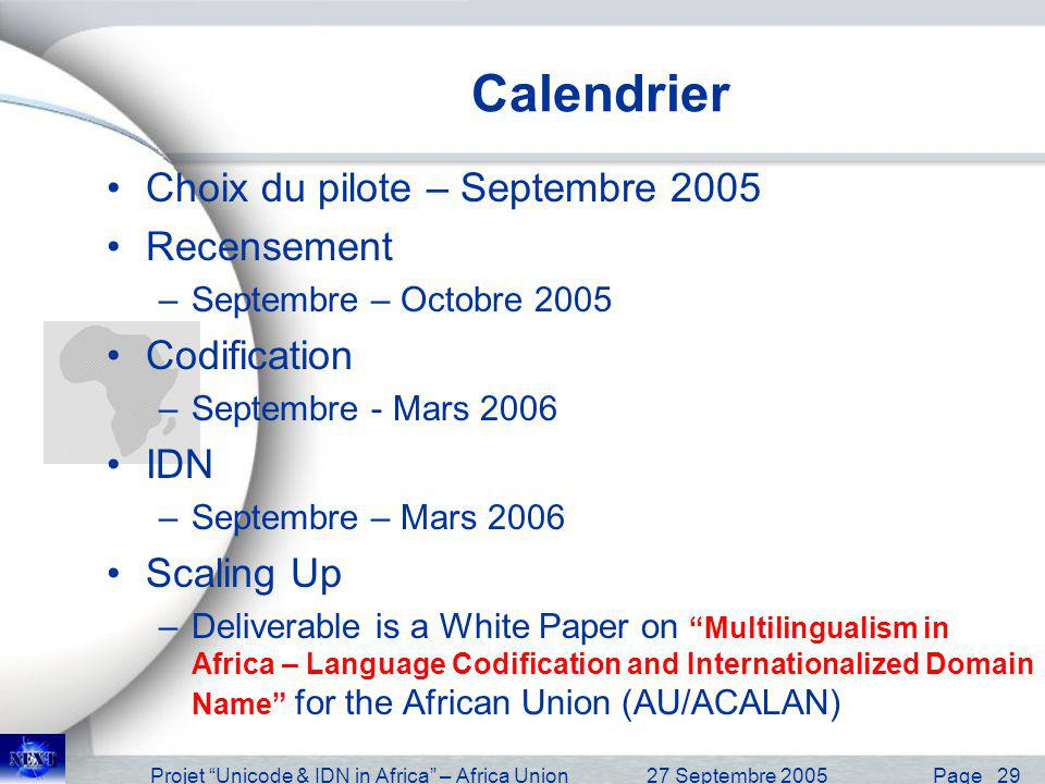 Projet Unicode & IDN in Africa – Africa Union27 Septembre 2005 Page 29 Calendrier Choix du pilote – Septembre 2005 Recensement –Septembre – Octobre 2005 Codification –Septembre - Mars 2006 IDN –Septembre – Mars 2006 Scaling Up –Deliverable is a White Paper on Multilingualism in Africa – Language Codification and Internationalized Domain Name for the African Union (AU/ACALAN)