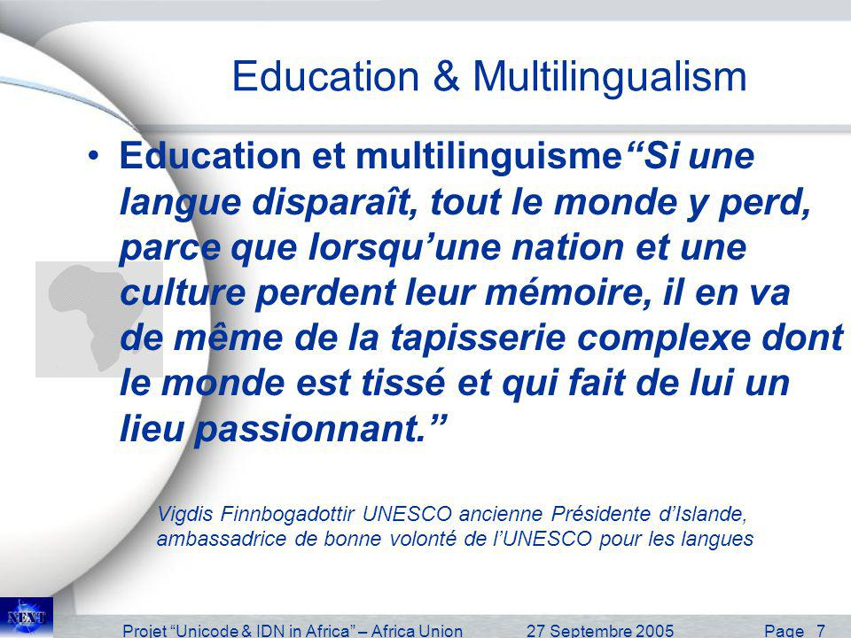 Projet Unicode & IDN in Africa – Africa Union27 Septembre 2005 Page 7 Education & Multilingualism Education et multilinguismeSi une langue disparaît,