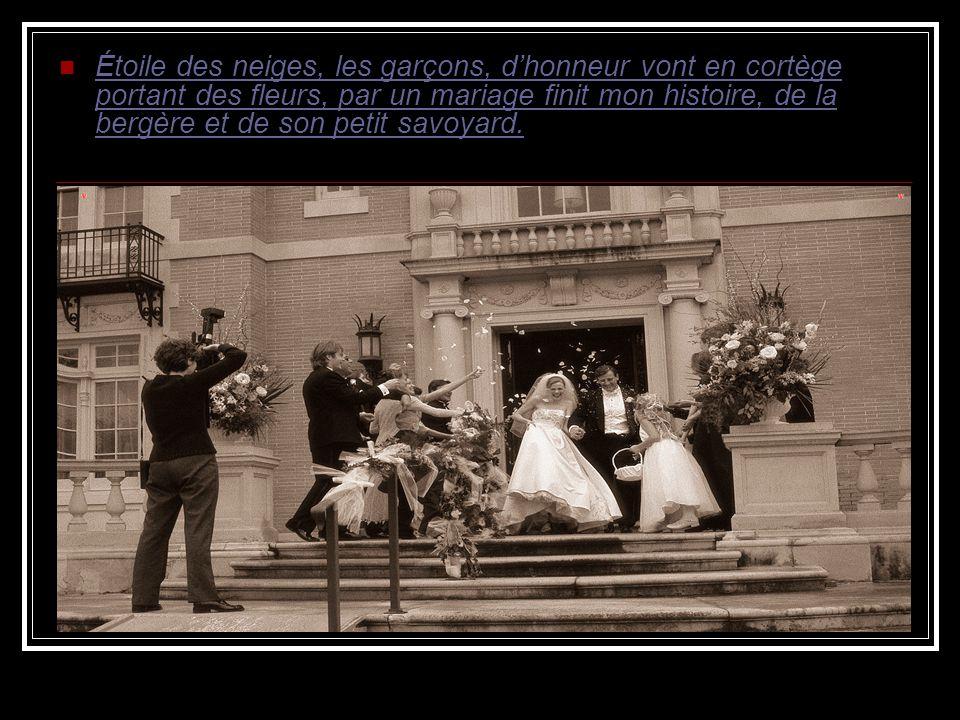 Étoile des neiges, les garçons, dhonneur vont en cortège portant des fleurs, par un mariage finit mon histoire, de la bergère et de son petit savoyard.