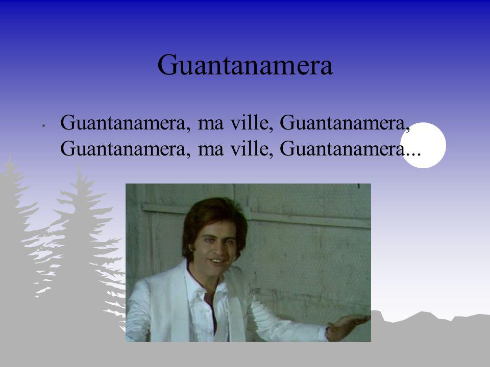 Guantanamera Il me reste toute la terre, Mais je n'en demandé pas autant; Quand j'ai passé la frontière Il n'y avait plus rien devant. J'allais d'esca