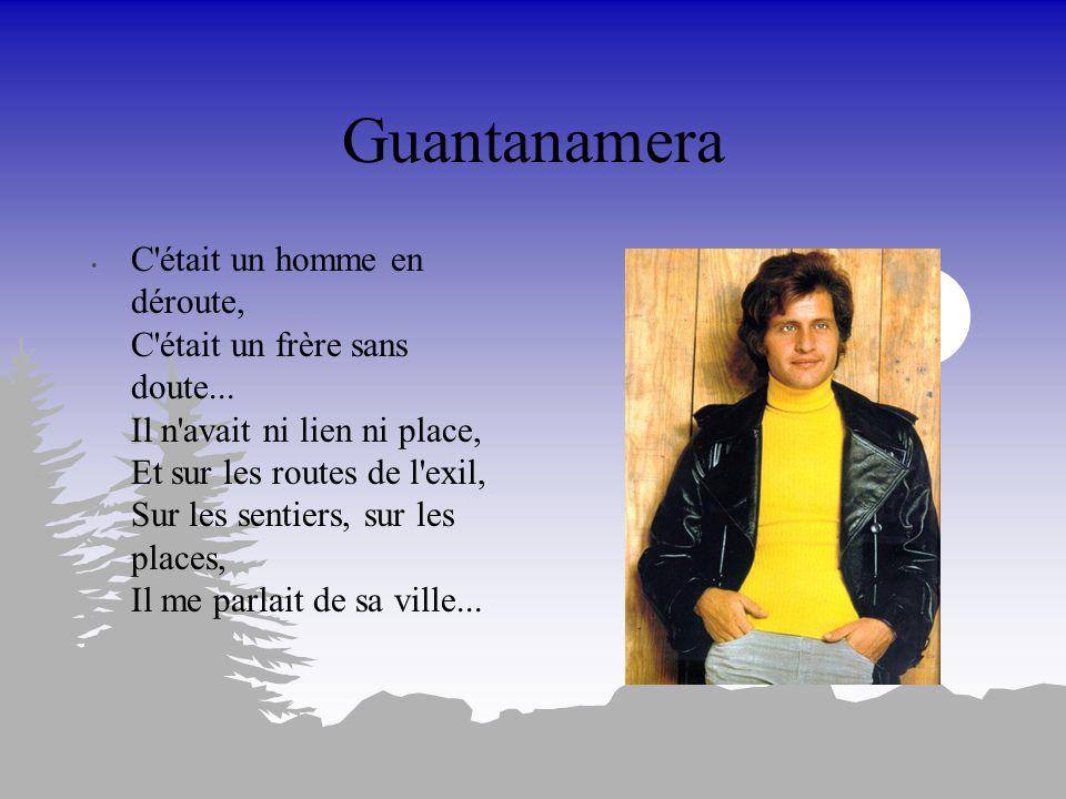 Guantanamera Guantanamera, ma ville, Guantanamera, Guantanamera, ma ville, Guantanamera...
