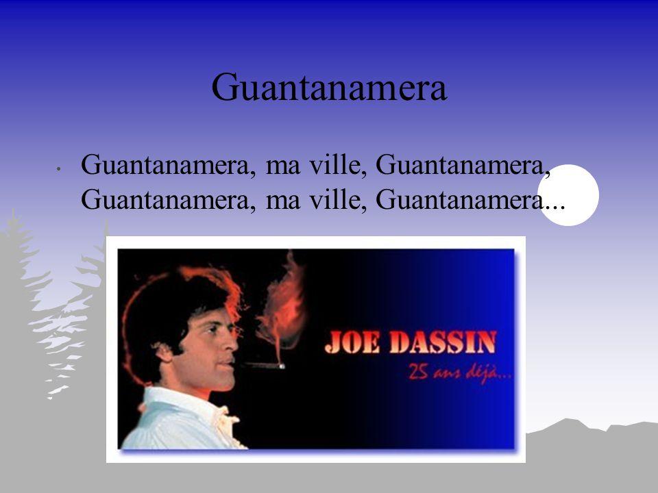 Guantanamera Là-bas, sa maison de misère Était plus blanche que le coton Les ruisseaux de sable et de terre Sentaient le rhum et le melon Sous leurs j