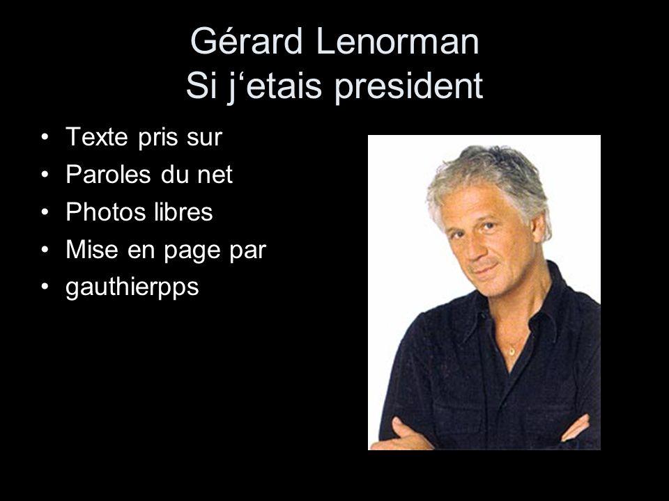 Gérard Lenorman Si jetais president Texte pris sur Paroles du net Photos libres Mise en page par gauthierpps