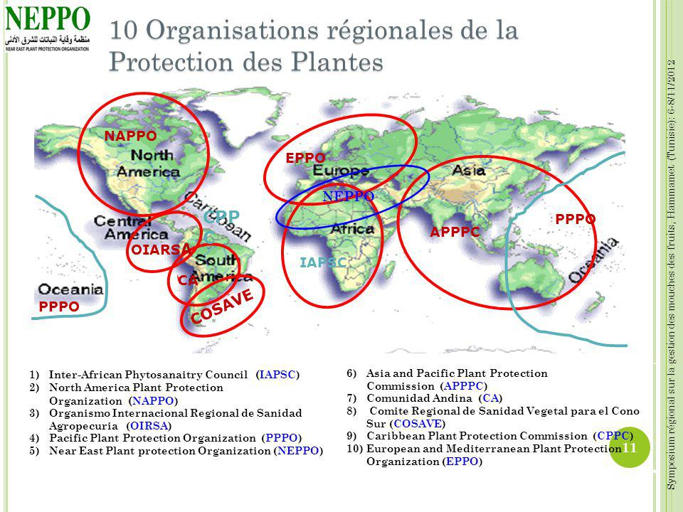 Symposium régional sur la gestion des mouches des fruits, Hammamet (Tunisie): 6-8/11/2012 11 NAPPO APPPC IAPSC EPPO COSAVE CA OIARS A CPP C PPPO NEPPO
