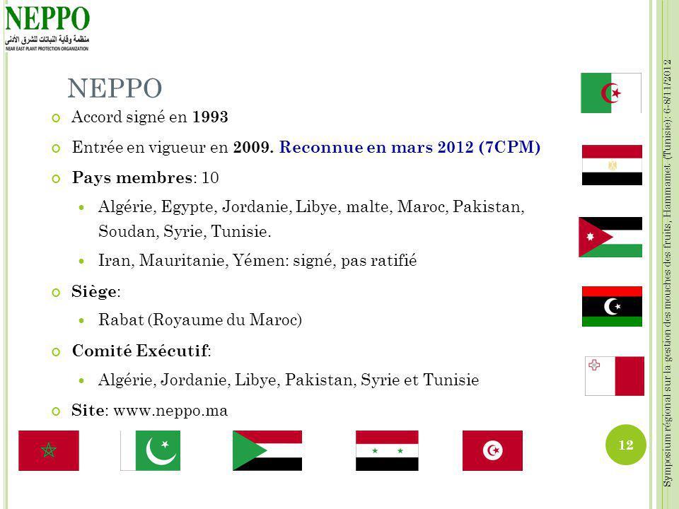 Symposium régional sur la gestion des mouches des fruits, Hammamet (Tunisie): 6-8/11/2012 NEPPO Accord signé en 1993 Entrée en vigueur en 2009. Reconn