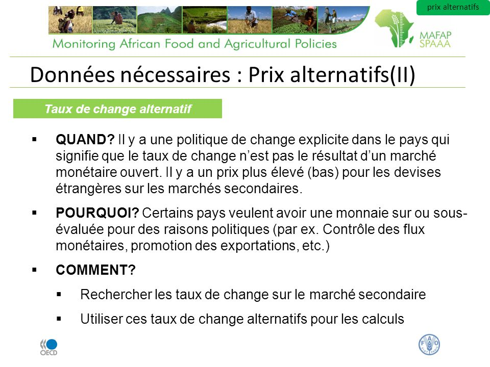 Données nécessaires : Prix alternatifs(II) Taux de change alternatif QUAND? Il y a une politique de change explicite dans le pays qui signifie que le